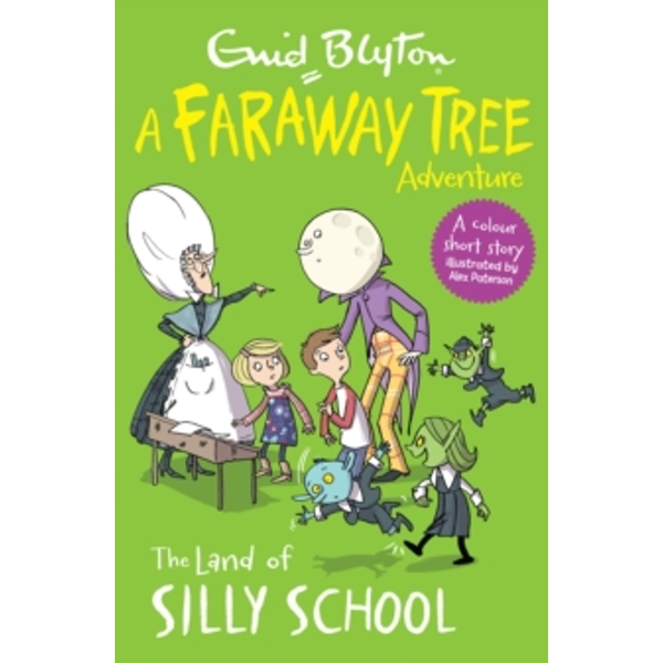 The Land of Silly School : A Faraway Tree Adventure