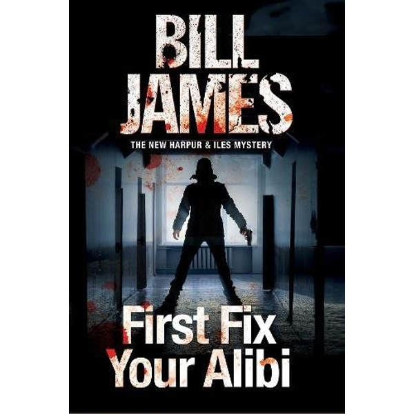 First Fix Your Alibi: British police procedural by Bill James (Paperback, 2016)