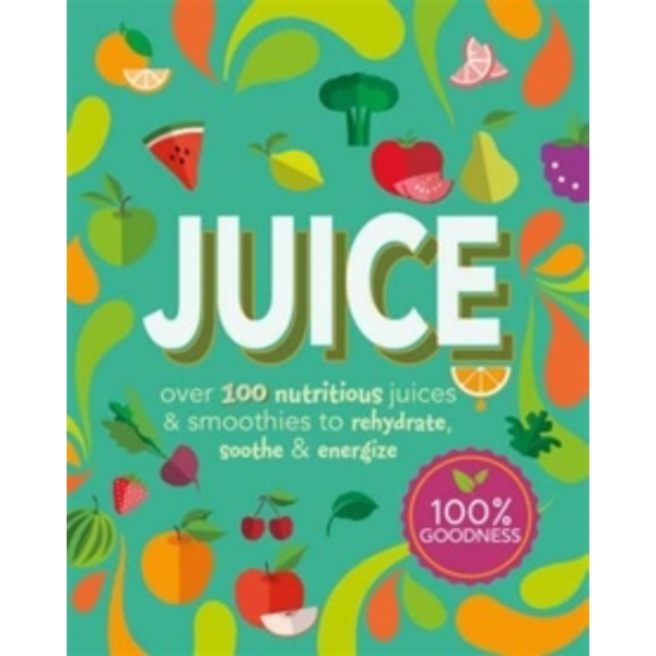 Juice: Over 100 Nutritious Juices & Smoothies to Rehydrate, Soothe & Energize by Parragon (Paperback, 2016)