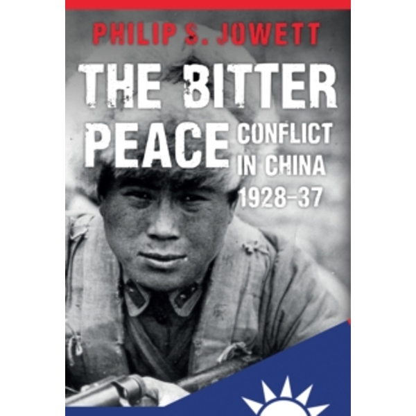 The Bitter Peace : Conflict in China 1928-37