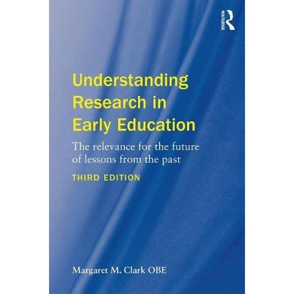 Understanding Research in Early Education: The Relevance for the Future of Lessons from the Past by Margaret M. Clark (Paperback, 2017)