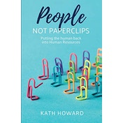 People Not Paperclips: Putting the human back into Human Resources by Kath Howard (Paperback, 2020)