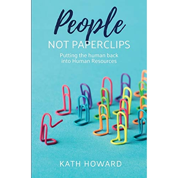 People Not Paperclips Putting the human back into Human Resources Paperback / softback Howard, Kath