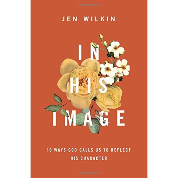 In His Image 10 Ways God Calls Us to Reflect His Character Paperback / softback 2018