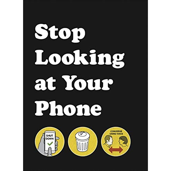 Stop Looking at Your Phone A Helpful Guide Hardback 2018