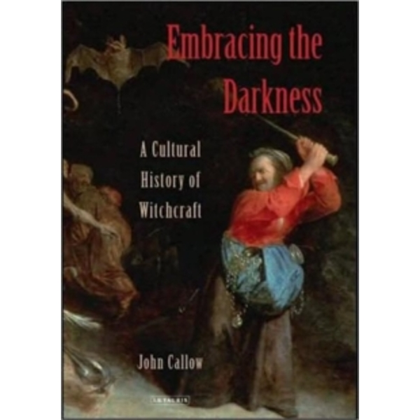 Embracing the Darkness : A Cultural History of Witchcraft