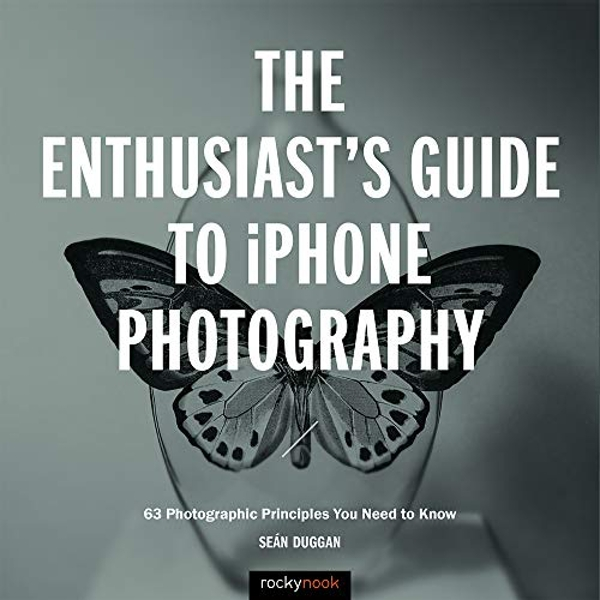 The Enthusiast's Guide to iPhone Photography  Paperback / softback 2019