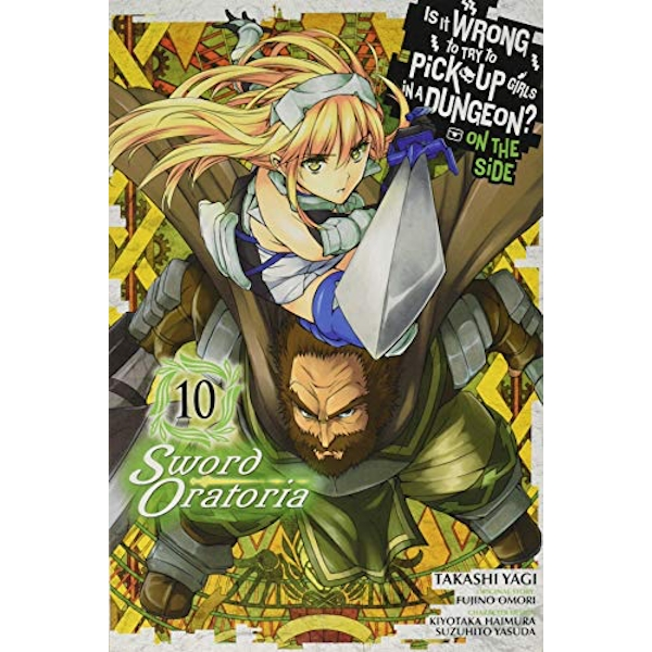 Is It Wrong to Try to Pick Up Girls in a Dungeon? Sword Oratoria, Vol. 10 (Is It Wrong to Try to Pick Up Girls in a Dungeon? on the Side: Sword Oratoria)