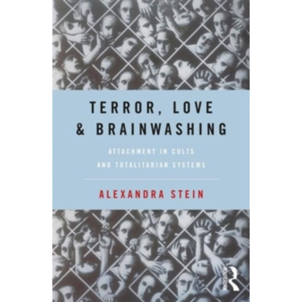 Terror, Love and Brainwashing : Attachment in Cults and Totalitarian Systems