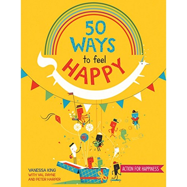 50 Ways to Feel Happy Fun activities and ideas to build your happiness skills Paperback / softback 2018