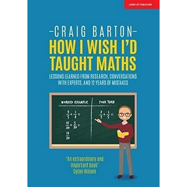 How I Wish I Had Taught Maths : Reflections on research, conversations with experts, and 12 years of mistakes by Craig Barton (2018, Paperback)