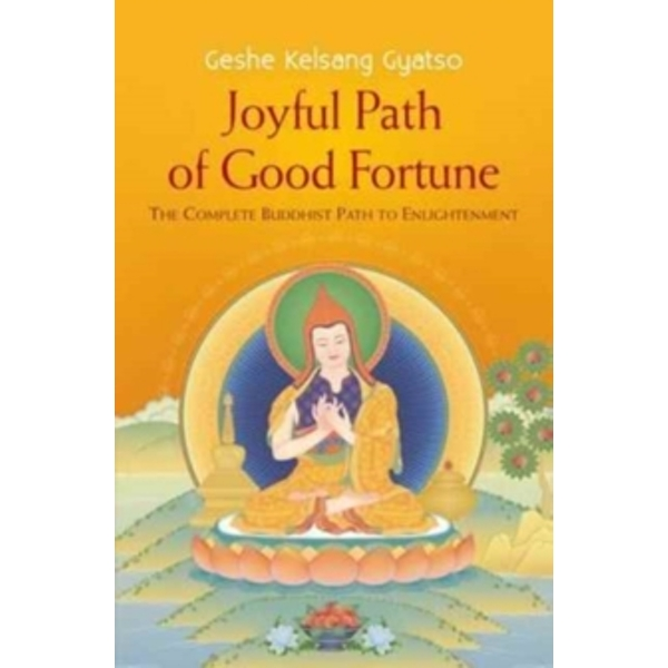 Joyful Path of Good Fortune : The Complete Buddhist Path to Enlightenment