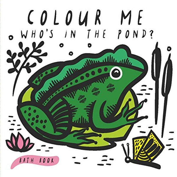 Colour Me Who's in the Pond?: Baby's First Bath Book by Surya Sajnani (Bath book, 2017)