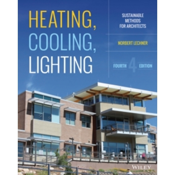 Heating, Cooling, Lighting : Sustainable Design Methods for Architects