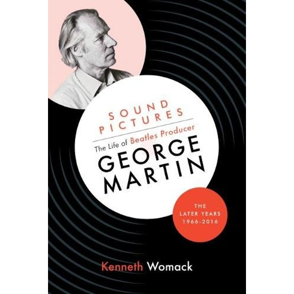 Sound Pictures: the Life of Beatles Producer George Martin, the Later Years, 1966-2016  Hardback 2018