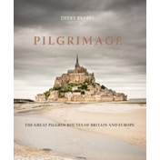Pilgrimage : The Great Pilgrim Routes of Britain and Europe