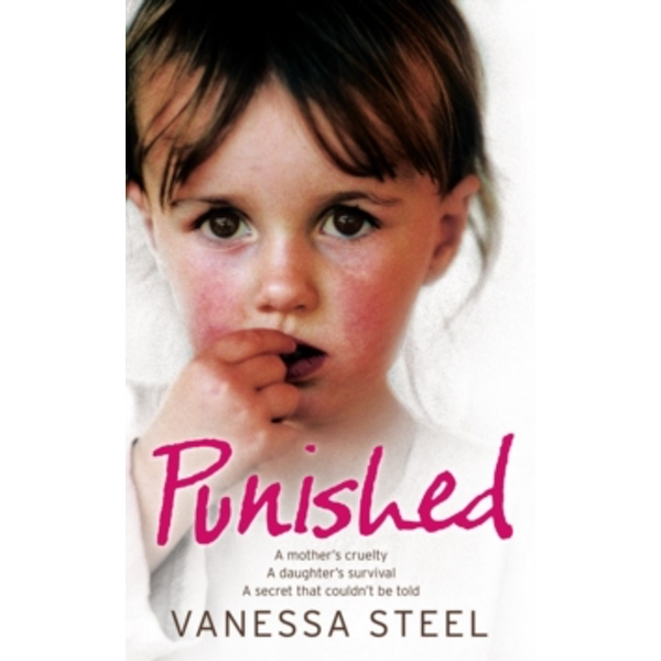 Punished: A mother's cruelty. A daughter's survival. A secret that couldn't be told. by Vanessa Steel (Paperback, 2009)