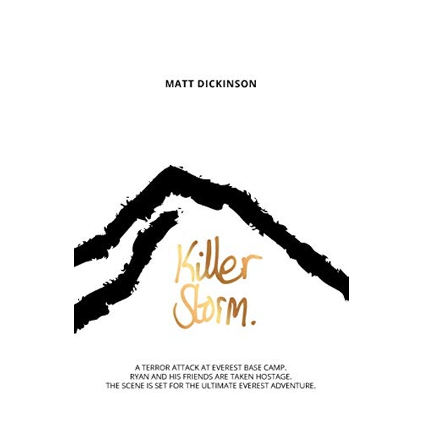 Killer Storm: A Terror Attack at Everest Base Camp. A White-Out Blizzard Rolls in. The Scene is Set for the Ultimate Everest Adventure. by Matt Dickinson (Paperback, 2017)