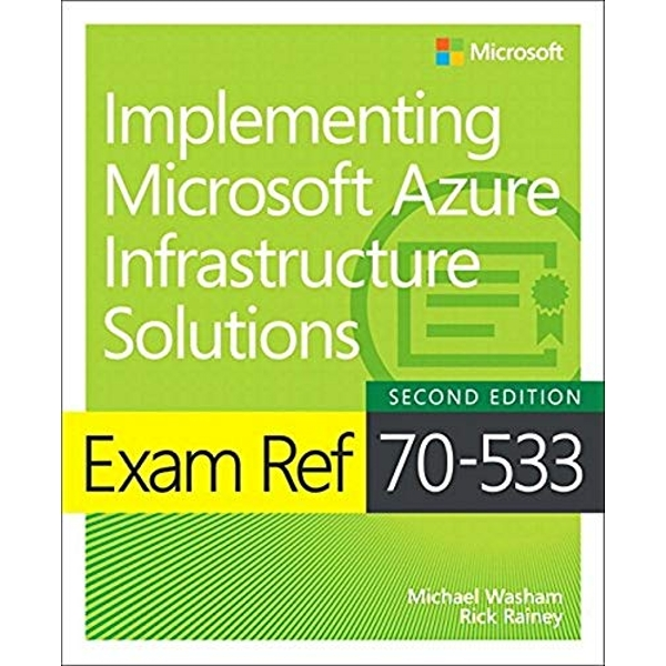 Exam Ref 70-533 Implementing Microsoft Azure Infrastructure Solutions  Paperback / softback 2018