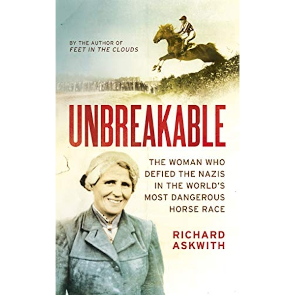 Unbreakable The Woman Who Defied the Nazis in the World's Most Dangerous Horse Race Hardback 2019