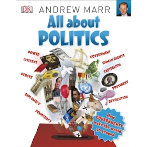 All About Politics : How Governments Make the World Go Round