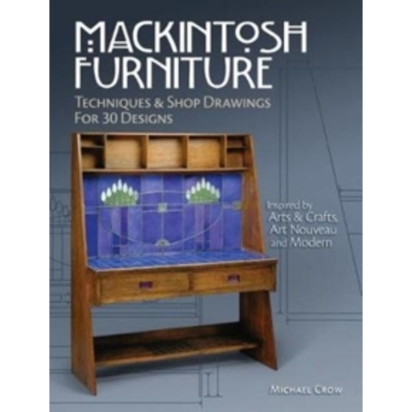 Mackintosh Furniture : Techniques & Shop Drawings for 30 Designs