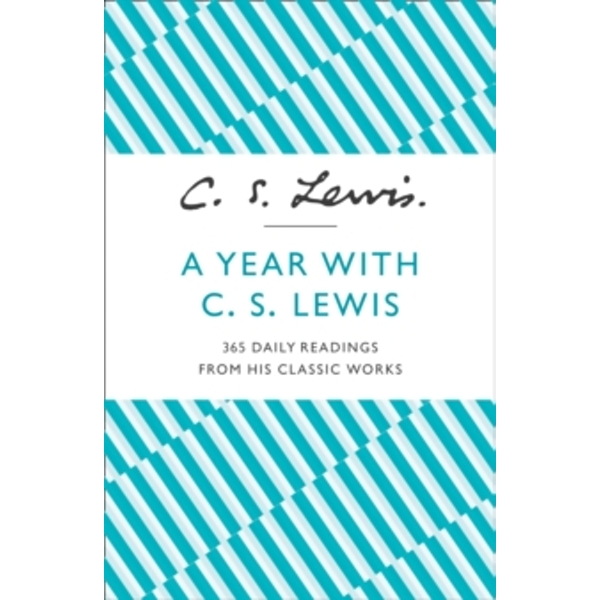 A Year With C. S. Lewis : 365 Daily Readings from His Classic Works