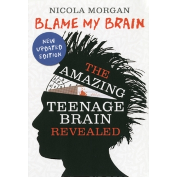 Blame My Brain: the Amazing Teenage Brain Revealed by Nicola Morgan (Paperback, 2013)