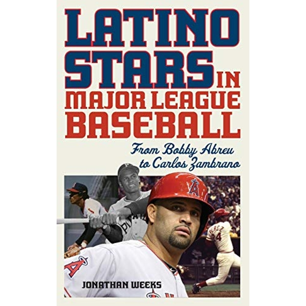 Latino Stars in Major League Baseball: From Bobby Abreu to Carlos Zambrano by Jonathan Weeks (Hardback, 2017)