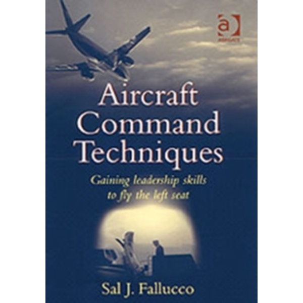 Aircraft Command Techniques: Gaining Leadership Skills to Fly the Left Seat by Sal J. Fallucco (Paperback, 2002)