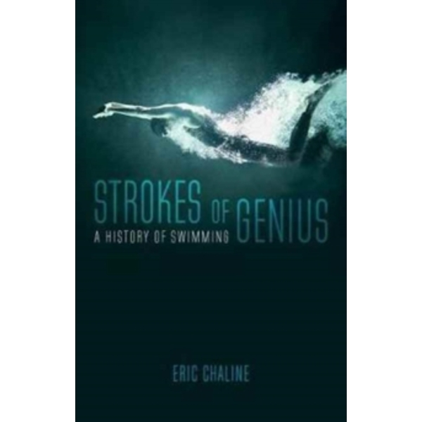 Strokes of Genius : A History of Swimming