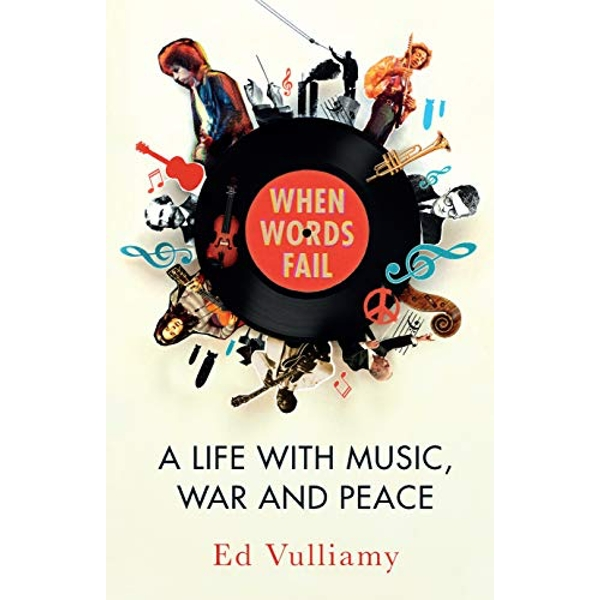 When Words Fail A Life with Music, War and Peace Hardback 2018