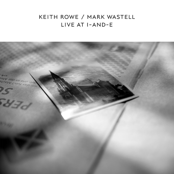 Keith Rowe & Mark Wastell - Live At I-and-E Vinyl