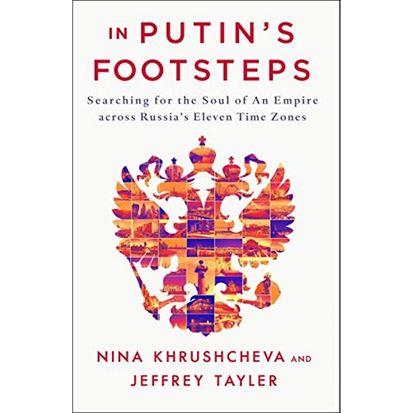 In Putin's Footsteps Searching for the Soul of an Empire Across Russia's Eleven Time Zones Hardback 2019