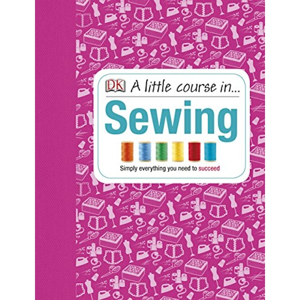 A Little Course in Sewing by DK (Hardback, 2013)