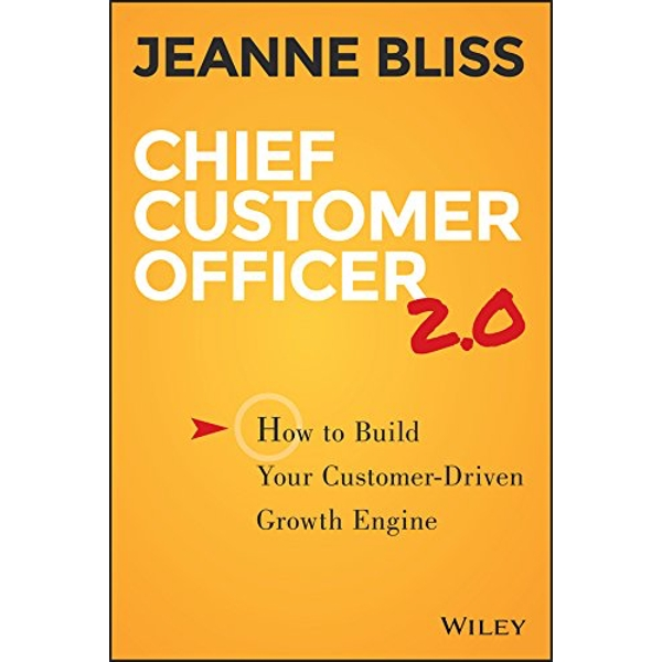 Chief Customer Officer 2.0: How to Build Your Customer-driven Growth Engine by Jeanne Bliss (Hardback, 2015)