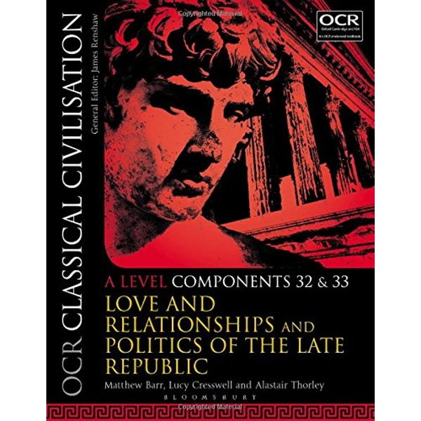 OCR Classical Civilisation A Level Components 32 and 33: Love and Relationships and Politics of the Late Republic by Alastair Thorley, Matthew Barr, Lucy Cresswell (Paperback, 2017)