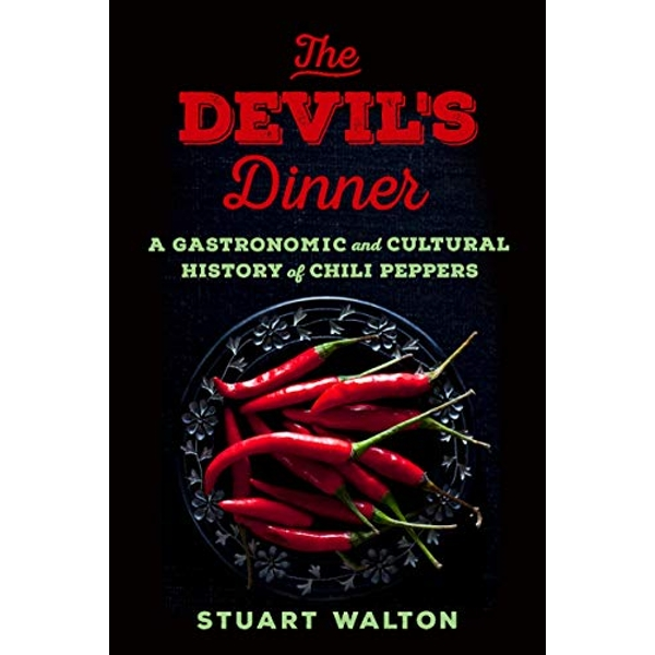 The Devil'S Dinner A Gastronomic and Cultural History of Chili Peppers Hardback 2018