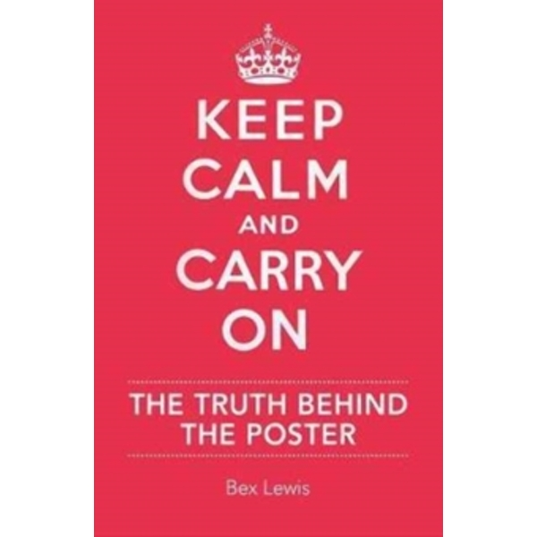 Keep Calm and Carry on : The Truth Behind the Poster