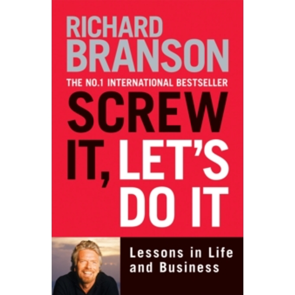 Screw It, Let's Do It: Lessons in Life and Business by Sir Richard Branson (Paperback, 2007)
