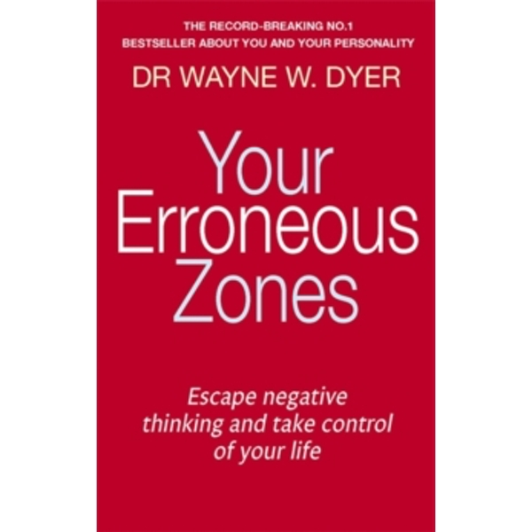 Your Erroneous Zones : Escape negative thinking and take control of your life