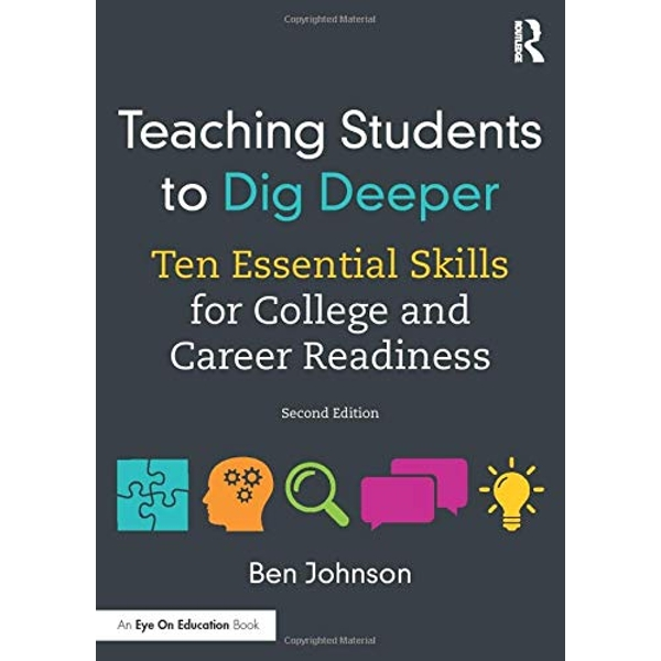 Teaching Students to Dig Deeper: Ten Essential Skills for College and Career Readiness by Ben Johnson (Paperback, 2017)