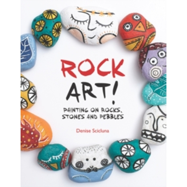 Rock Art! : Painting on Rocks, Stones and Pebbles