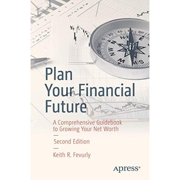 Plan Your Financial Future A Comprehensive Guidebook to Growing Your Net Worth Paperback / softback 2018