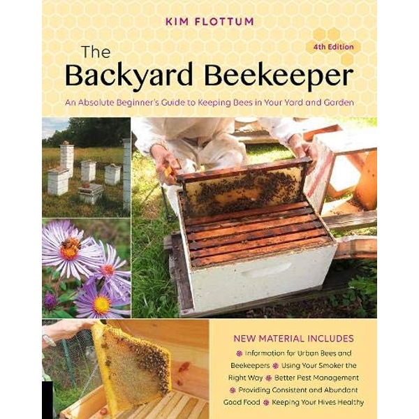 The Backyard Beekeeper, 4th edition: An Absolute Beginner's Guide to Keeping Bees in Your Yard and Garden by Kim Flottum (Paperback, 2017)