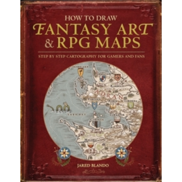 How to Draw Fantasy Art and RPG Maps : Step by Step Cartography for Gamers and Fans
