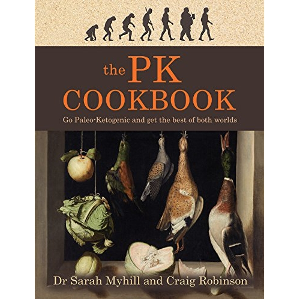 The PK Cookbook: Go Paleo-Keto and Get the Best of Both Worlds by Sarah Myhill, Craig Robinson (Paperback, 2017)