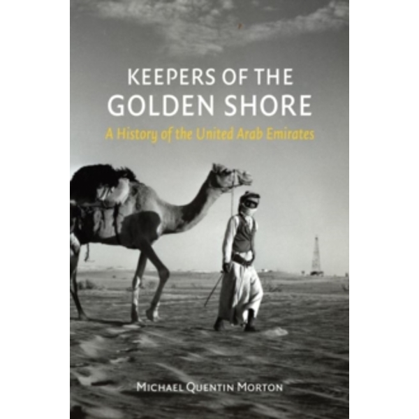 Keepers of the Golden Shore: A History of the United Arab Emirates by Michael Quentin Morton (Hardback, 2016)