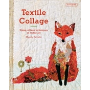 Textile Collage : using collage techniques in textile art