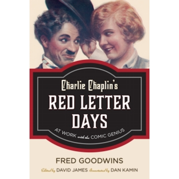 Charlie Chaplin's Red Letter Days : At Work with the Comic Genius